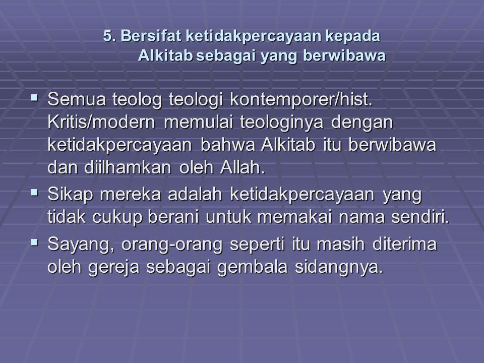 5. Bersifat ketidakpercayaan kepada Alkitab sebagai yang berwibawa