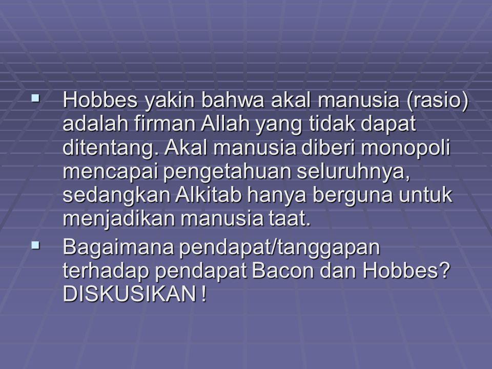 Hobbes yakin bahwa akal manusia (rasio) adalah firman Allah yang tidak dapat ditentang. Akal manusia diberi monopoli mencapai pengetahuan seluruhnya, sedangkan Alkitab hanya berguna untuk menjadikan manusia taat.