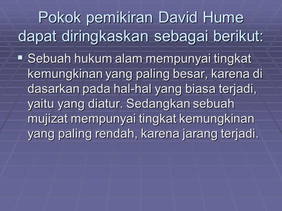 Pokok pemikiran David Hume dapat diringkaskan sebagai berikut: