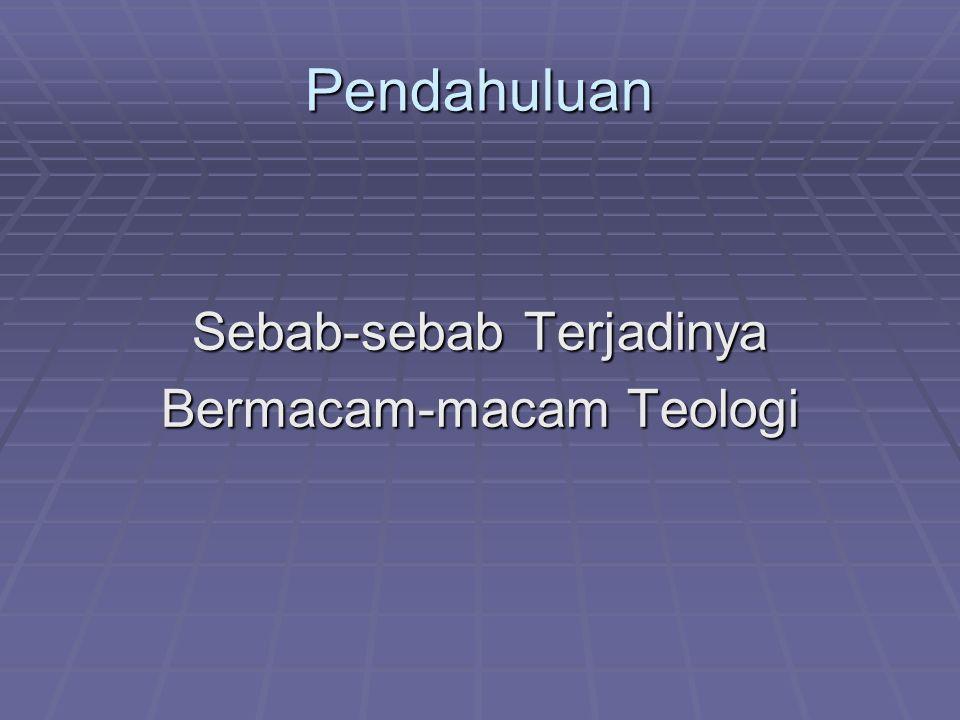 Pendahuluan Sebab-sebab Terjadinya Bermacam-macam Teologi