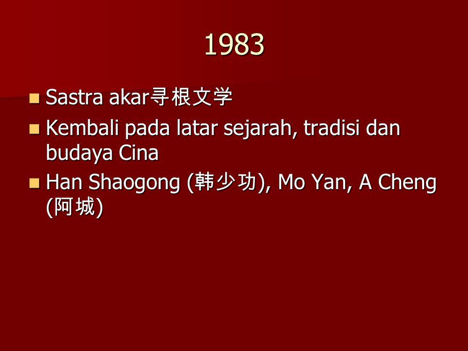 1983 Sastra akar寻根文学. Kembali pada latar sejarah, tradisi dan budaya Cina.