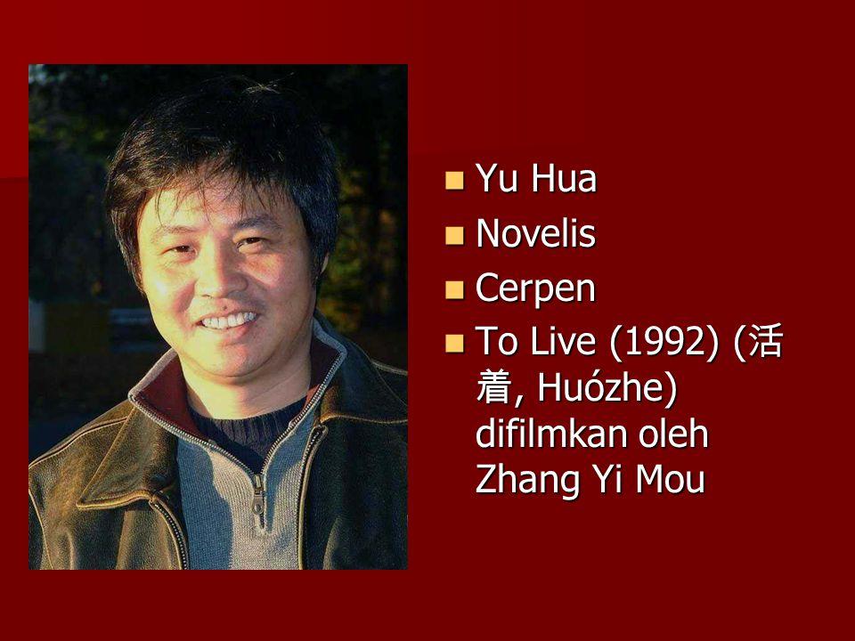 Yu Hua Novelis Cerpen To Live (1992) (活着, Huózhe) difilmkan oleh Zhang Yi Mou