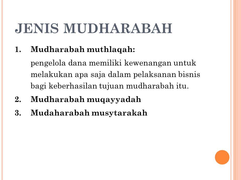 JENIS MUDHARABAH Mudharabah muthlaqah: