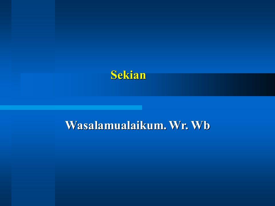 Sekian Wasalamualaikum. Wr. Wb