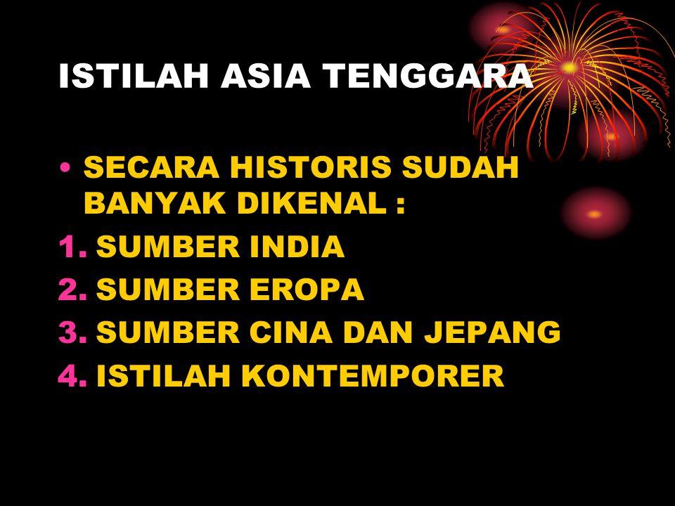 ISTILAH ASIA TENGGARA SECARA HISTORIS SUDAH BANYAK DIKENAL :