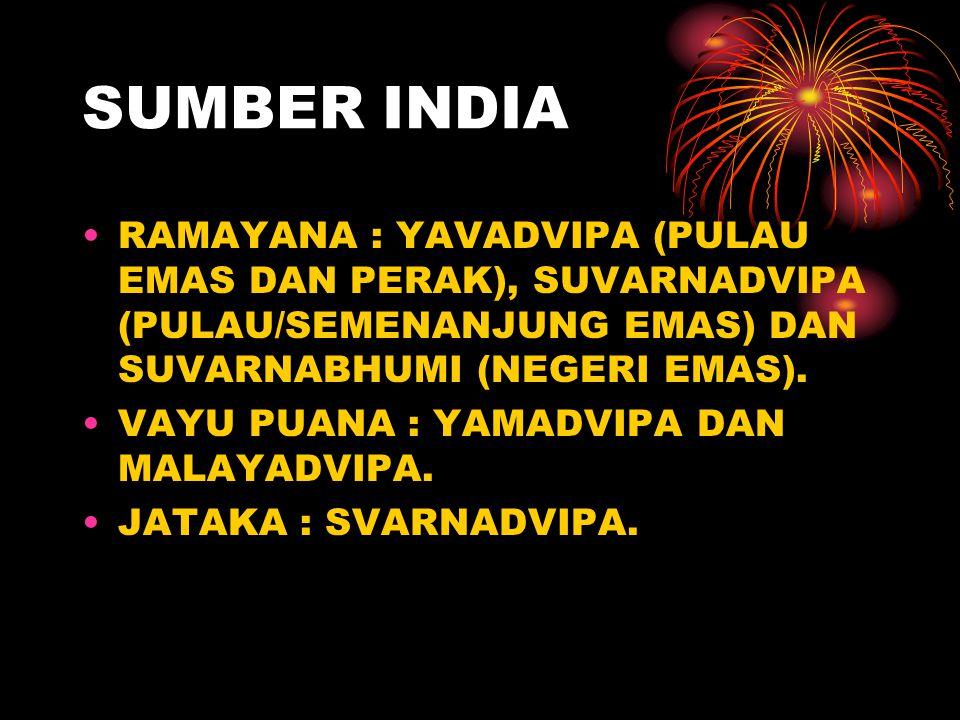 SUMBER INDIA RAMAYANA : YAVADVIPA (PULAU EMAS DAN PERAK), SUVARNADVIPA (PULAU/SEMENANJUNG EMAS) DAN SUVARNABHUMI (NEGERI EMAS).