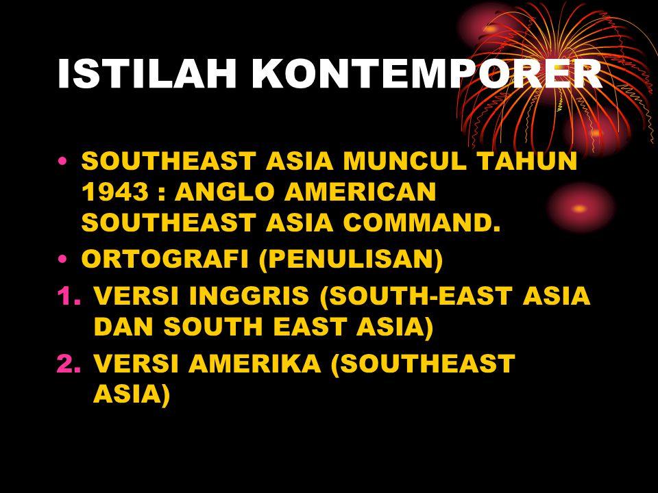 ISTILAH KONTEMPORER SOUTHEAST ASIA MUNCUL TAHUN 1943 : ANGLO AMERICAN SOUTHEAST ASIA COMMAND. ORTOGRAFI (PENULISAN)