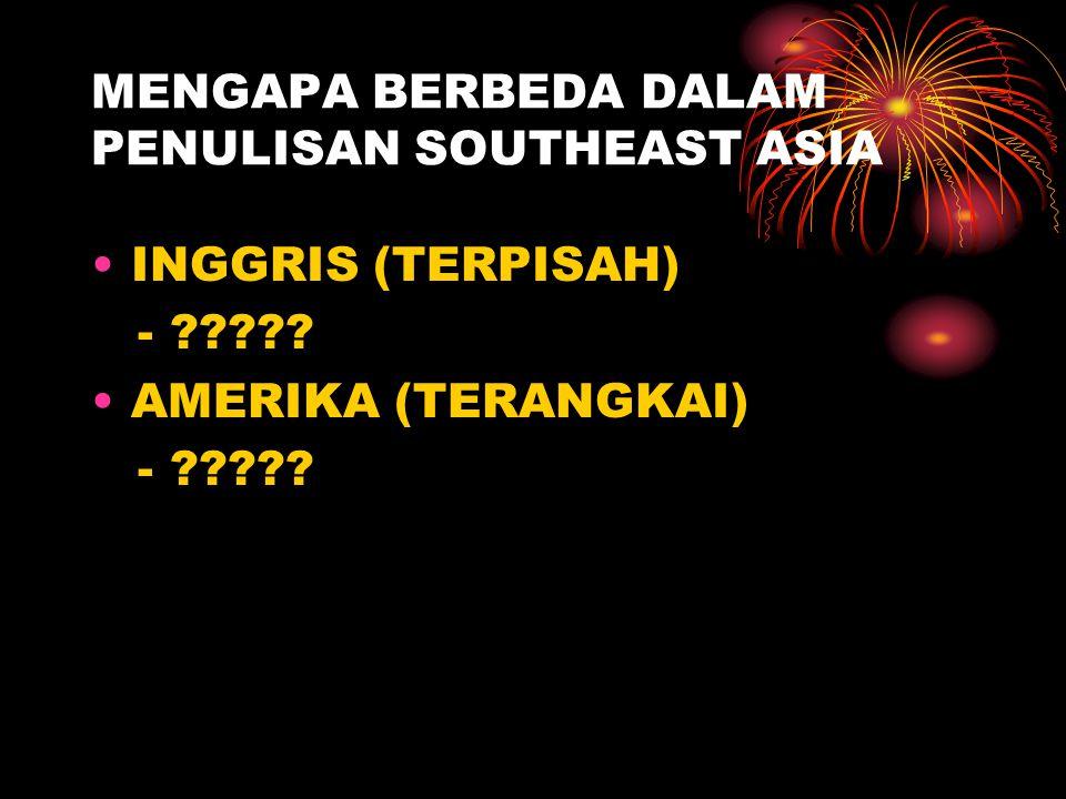 MENGAPA BERBEDA DALAM PENULISAN SOUTHEAST ASIA