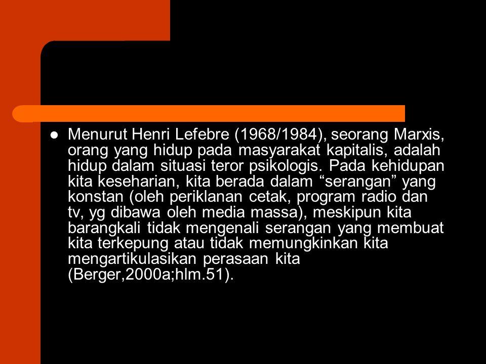 Menurut Henri Lefebre (1968/1984), seorang Marxis, orang yang hidup pada masyarakat kapitalis, adalah hidup dalam situasi teror psikologis.
