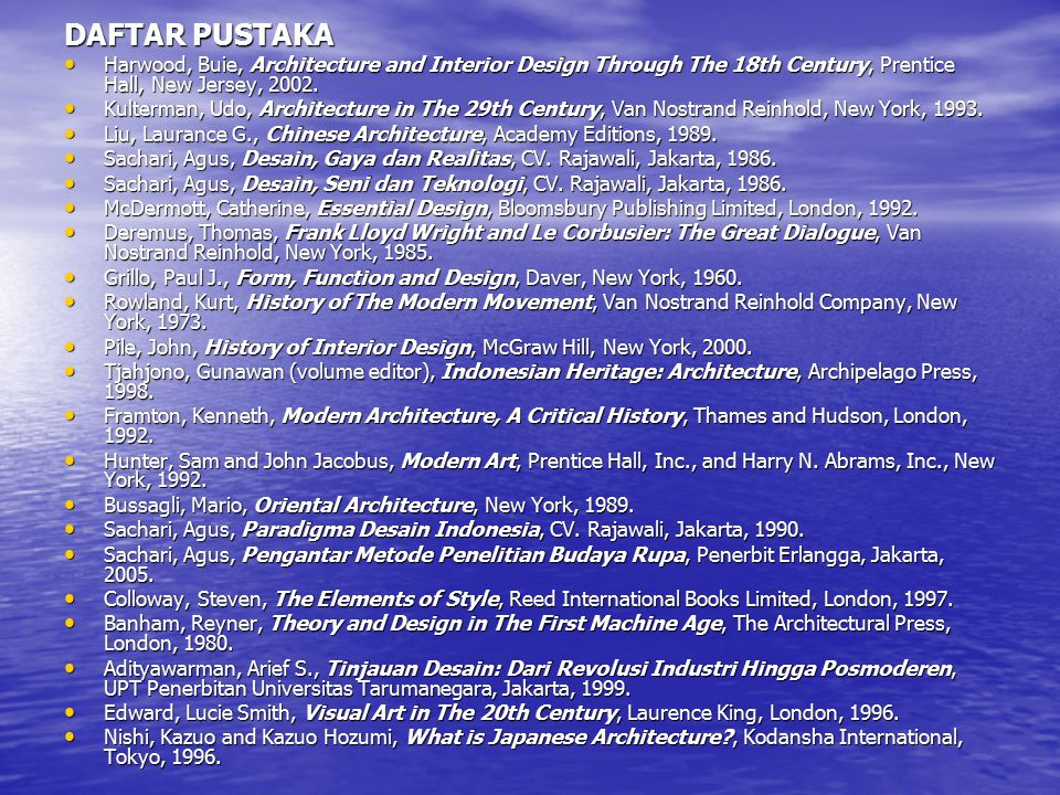 DAFTAR PUSTAKA Harwood, Buie, Architecture and Interior Design Through The 18th Century, Prentice Hall, New Jersey, 2002.