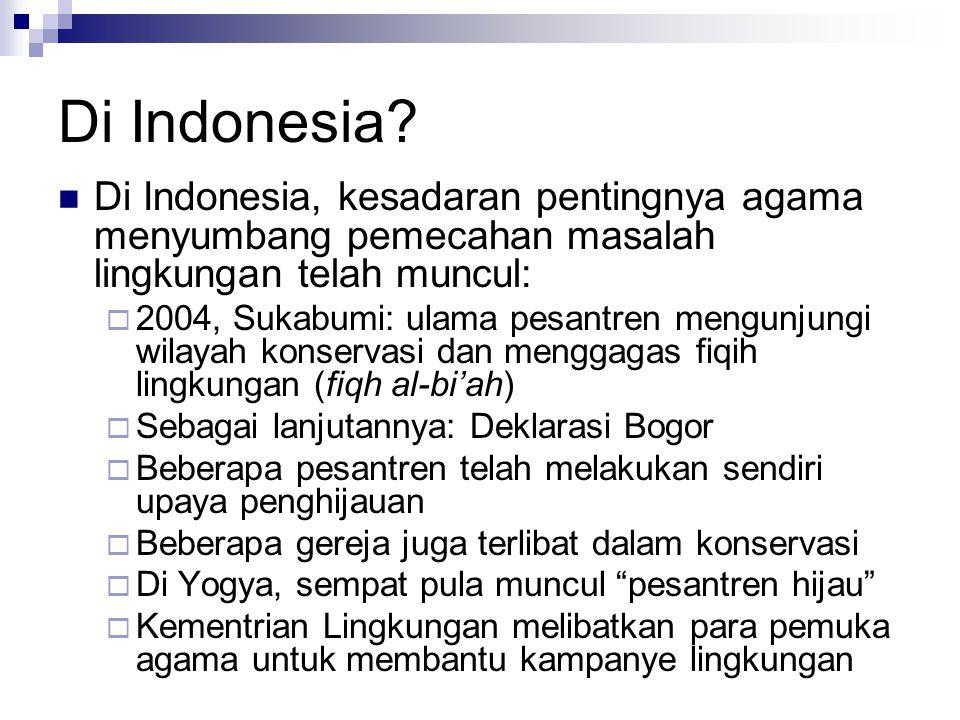 Di Indonesia Di Indonesia, kesadaran pentingnya agama menyumbang pemecahan masalah lingkungan telah muncul: