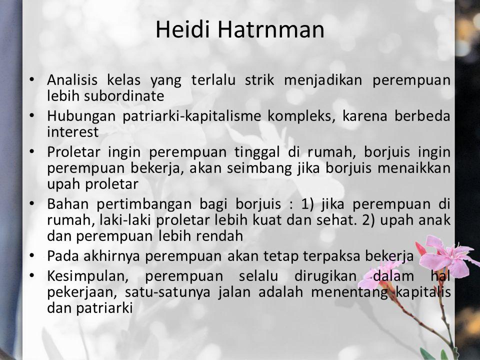 Heidi Hatrnman Analisis kelas yang terlalu strik menjadikan perempuan lebih subordinate.