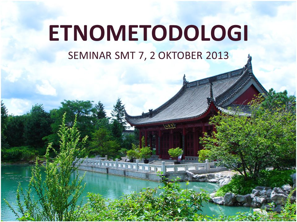 ETNOMETODOLOGI SEMINAR SMT 7, 2 OKTOBER 2013