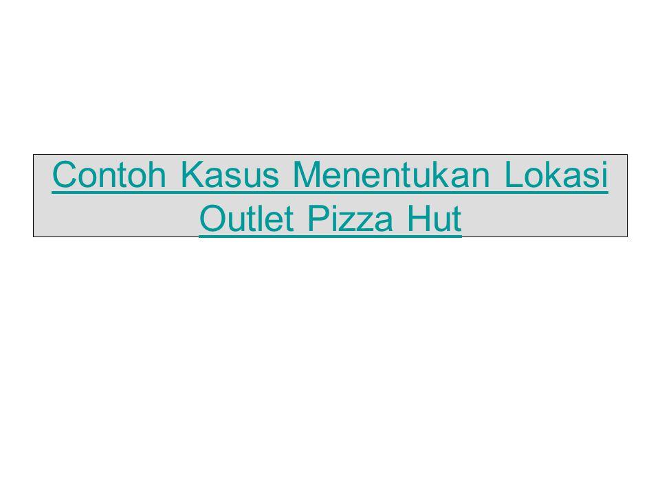 Contoh Kasus Menentukan Lokasi Outlet Pizza Hut