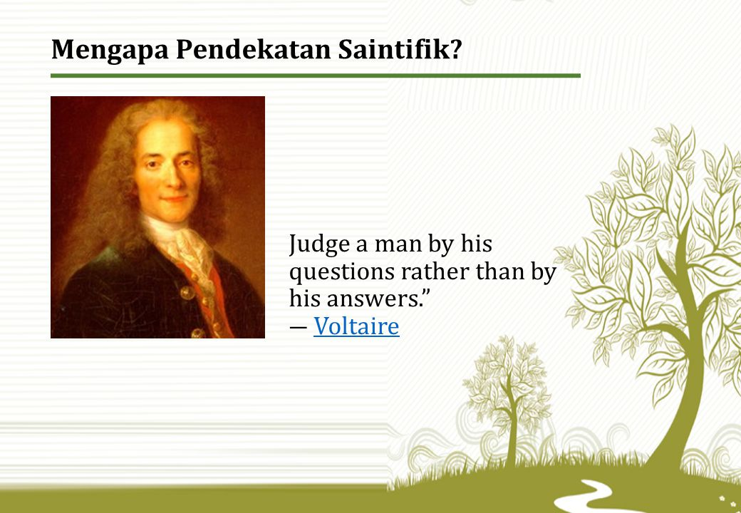 Judge a man by his questions rather than by his answers. ― Voltaire