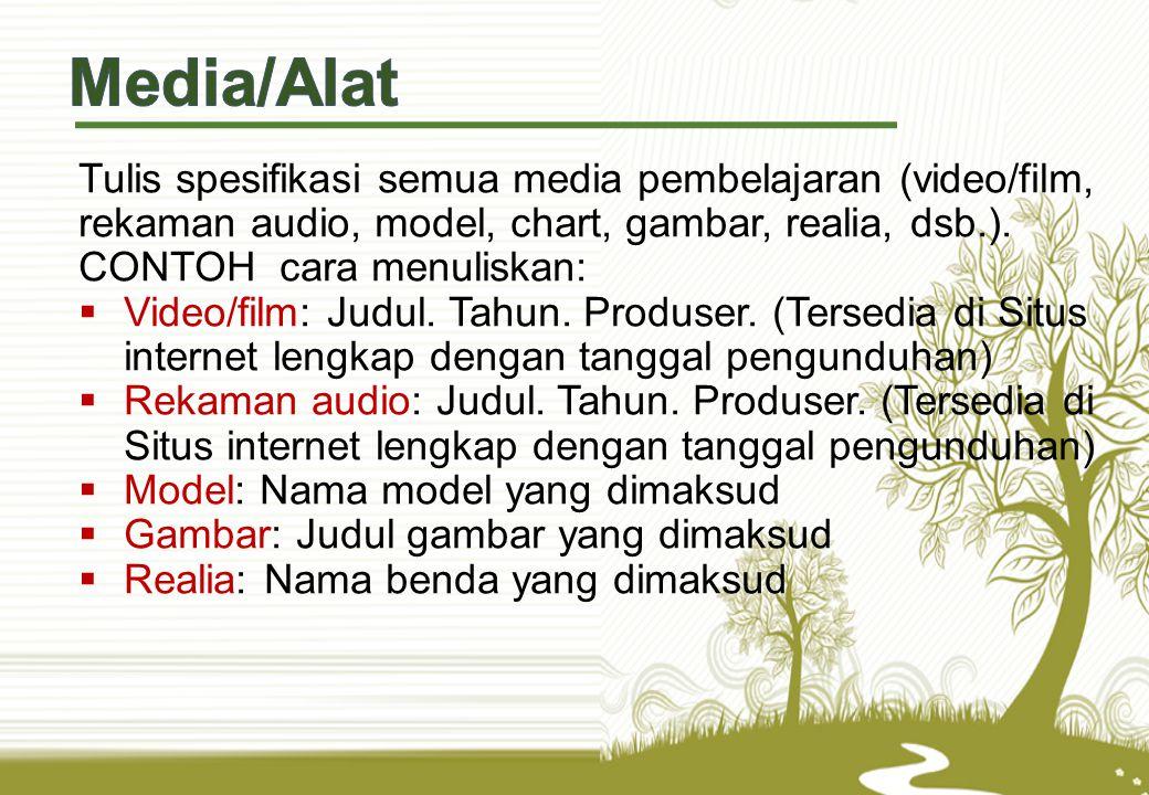 Media/Alat Tulis spesifikasi semua media pembelajaran (video/film, rekaman audio, model, chart, gambar, realia, dsb.). CONTOH cara menuliskan: