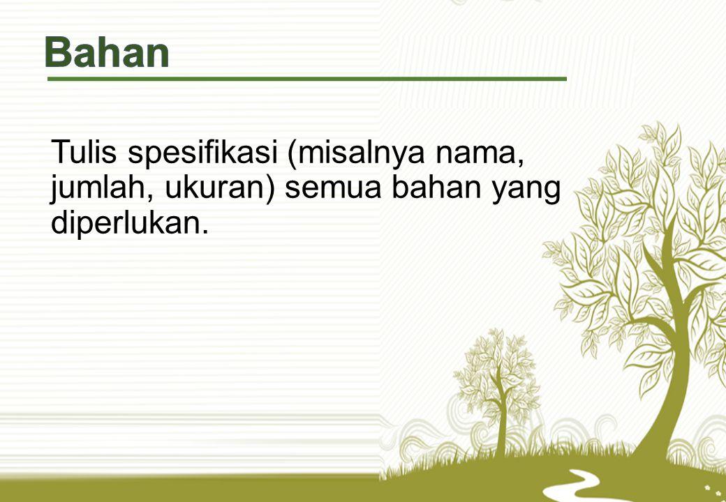 Bahan Tulis spesifikasi (misalnya nama, jumlah, ukuran) semua bahan yang diperlukan.