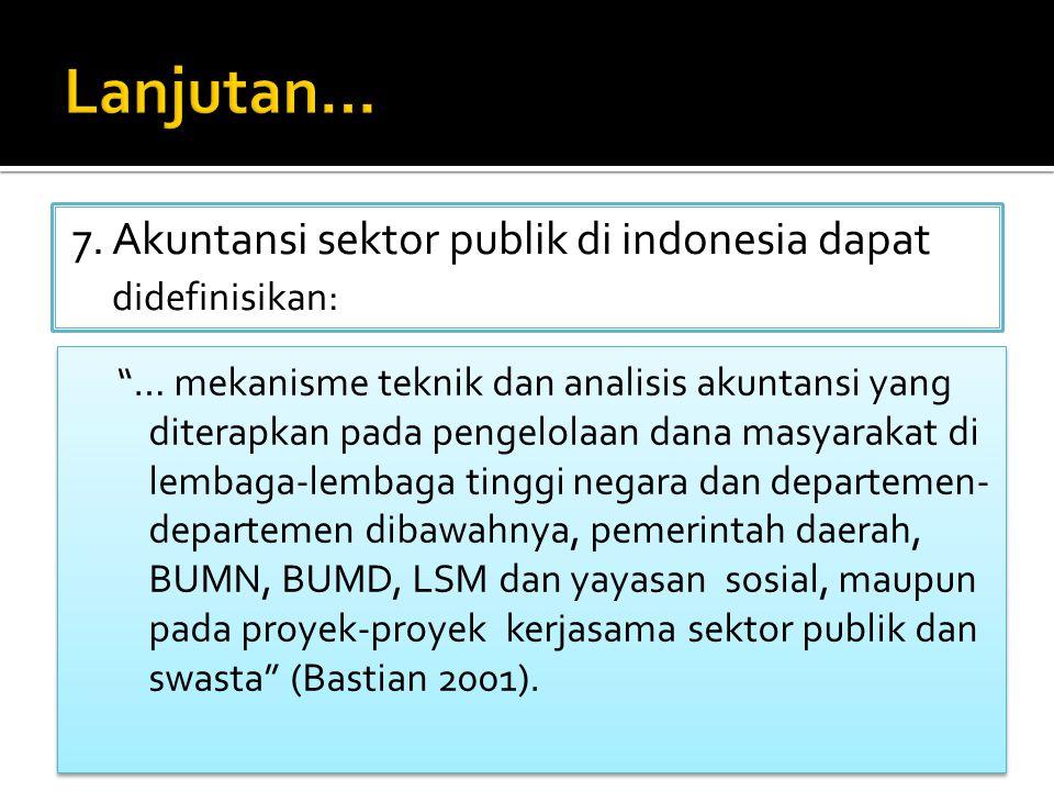 Lanjutan… 7. Akuntansi sektor publik di indonesia dapat didefinisikan: