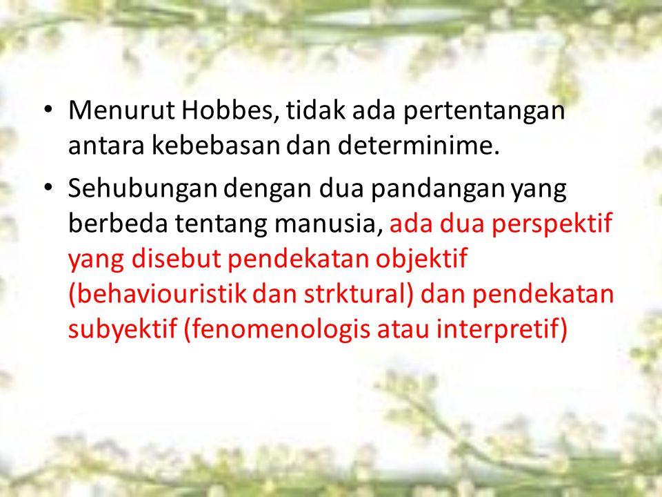 Menurut Hobbes, tidak ada pertentangan antara kebebasan dan determinime.