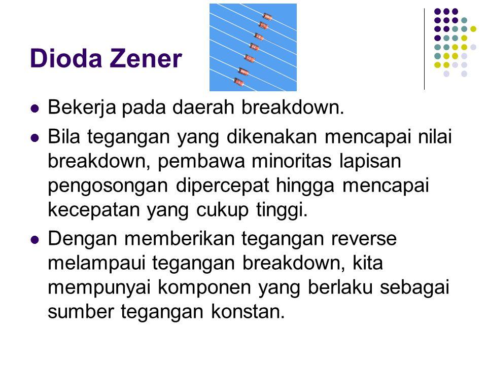 Dioda Zener Bekerja pada daerah breakdown.