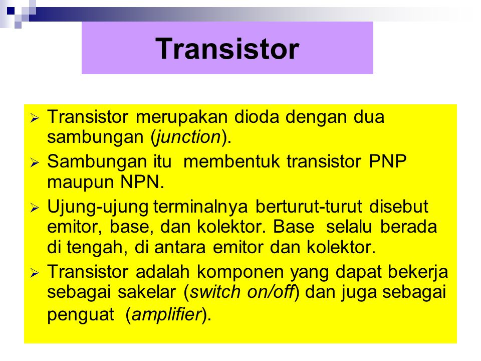 Transistor Transistor merupakan dioda dengan dua sambungan (junction).
