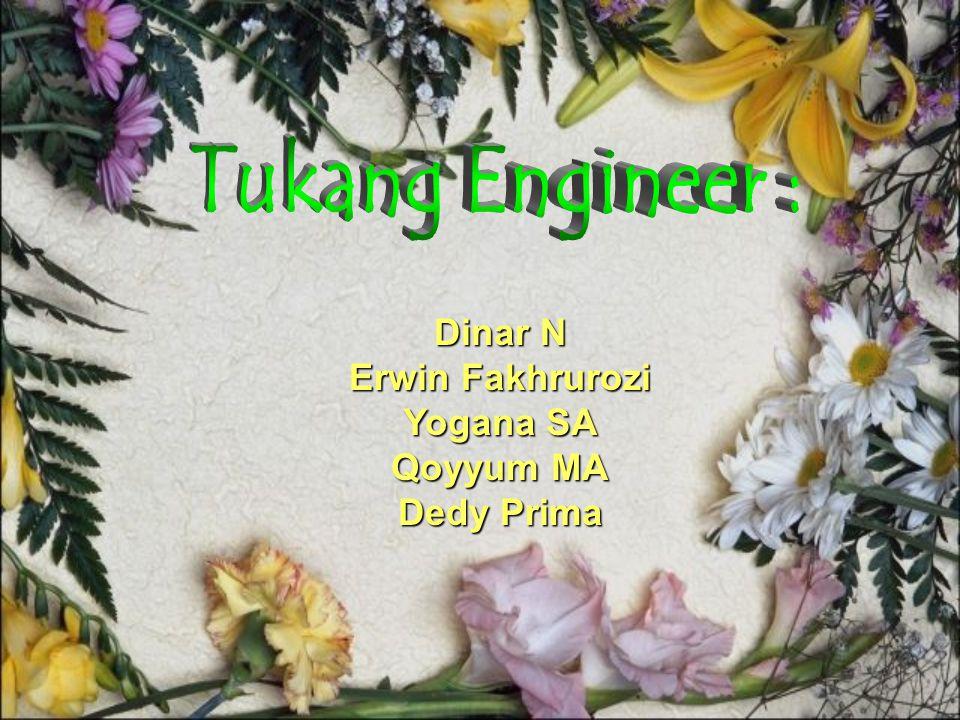 Tukang Engineer : Dinar N Erwin Fakhrurozi Yogana SA Qoyyum MA