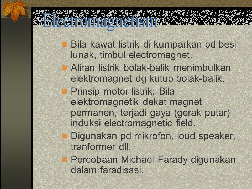 Electromagnetism Bila kawat listrik di kumparkan pd besi lunak, timbul electromagnet.