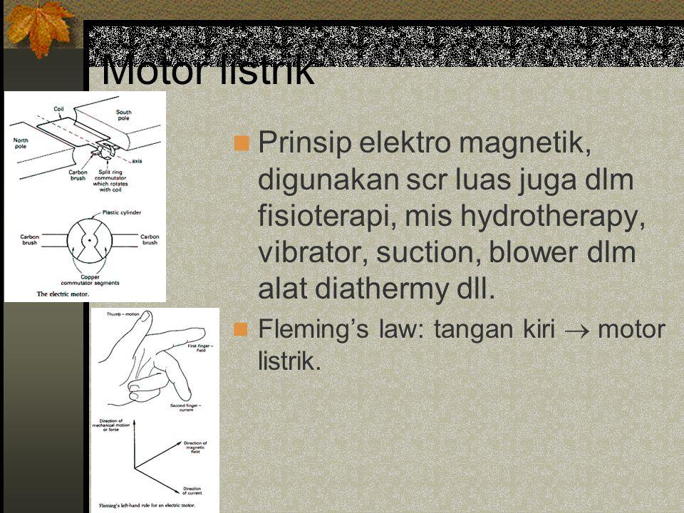 Motor listrik Prinsip elektro magnetik, digunakan scr luas juga dlm fisioterapi, mis hydrotherapy, vibrator, suction, blower dlm alat diathermy dll.