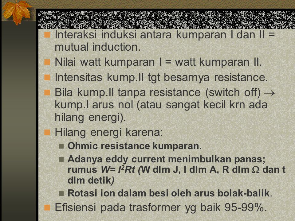 Interaksi induksi antara kumparan I dan II = mutual induction.