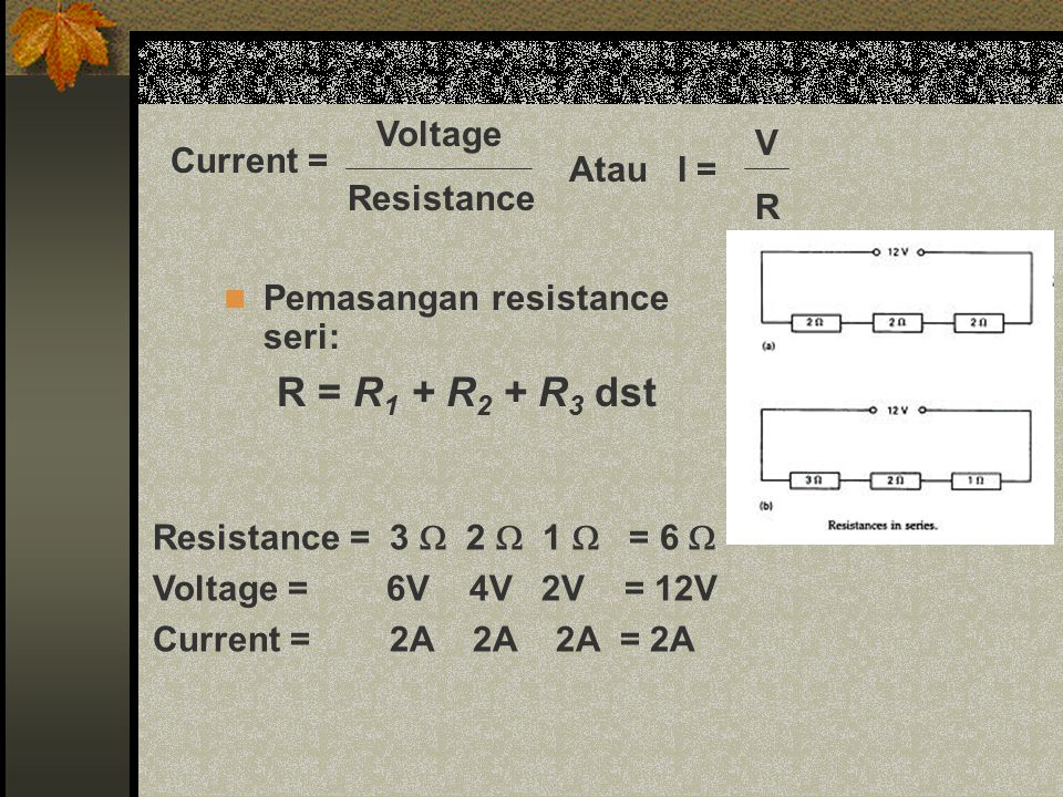 R = R1 + R2 + R3 dst Voltage V Resistance Current = R Atau I =