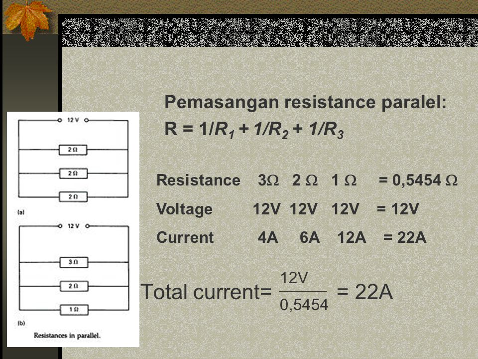 Total current= = 22A Pemasangan resistance paralel: