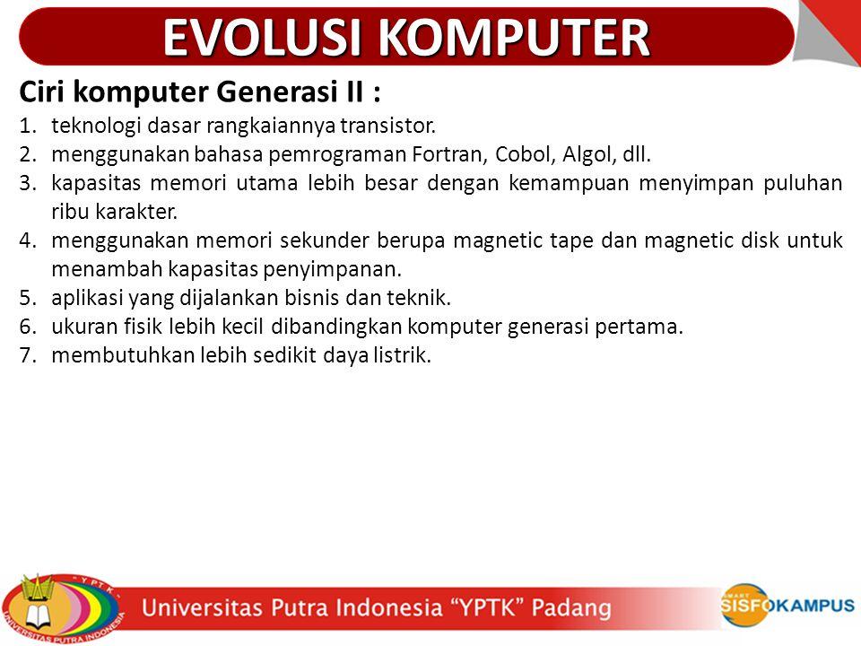 EVOLUSI KOMPUTER Ciri komputer Generasi II :