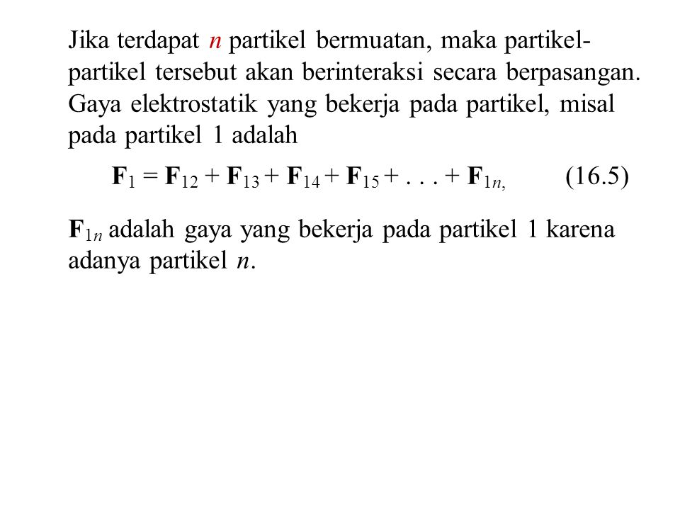 Jika terdapat n partikel bermuatan, maka partikel-partikel tersebut akan berinteraksi secara berpasangan.