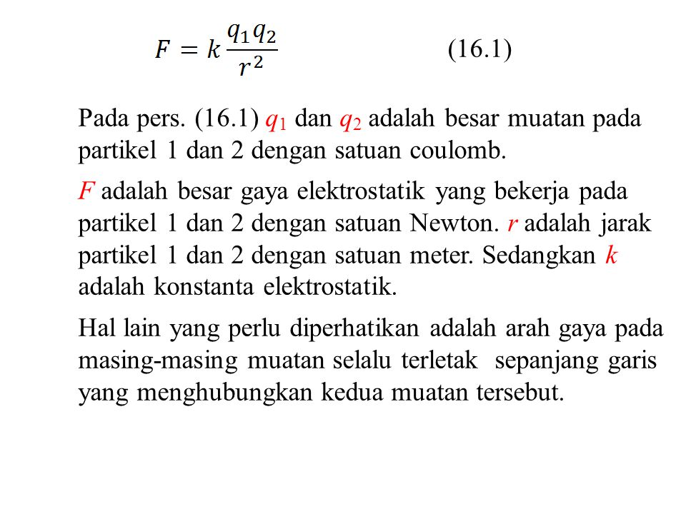 (16.1) Pada pers. (16.1) q1 dan q2 adalah besar muatan pada partikel 1 dan 2 dengan satuan coulomb.