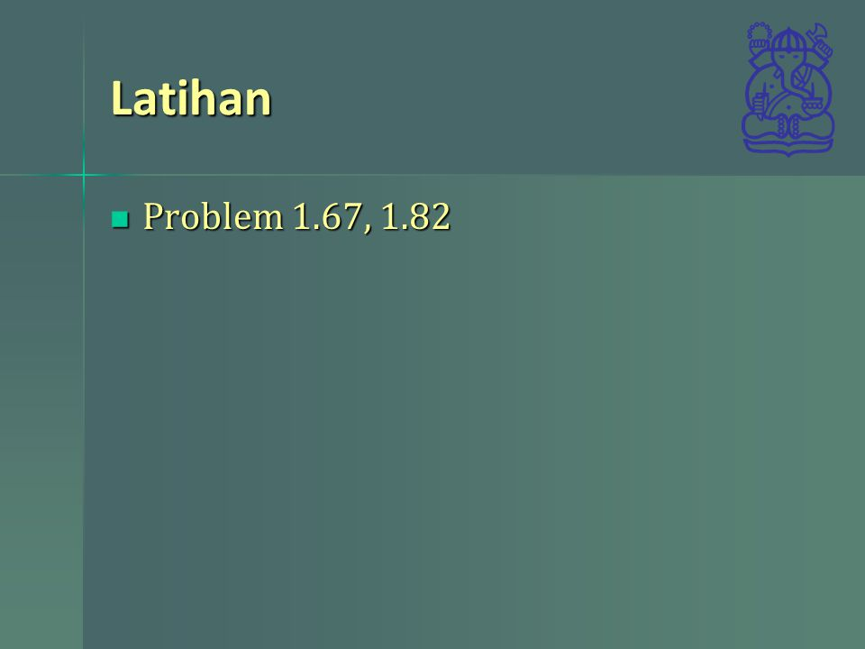 Latihan Problem 1.67, 1.82
