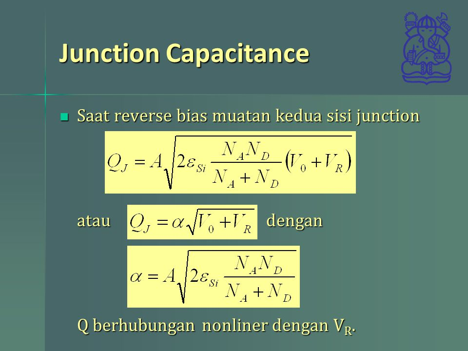Junction Capacitance Saat reverse bias muatan kedua sisi junction