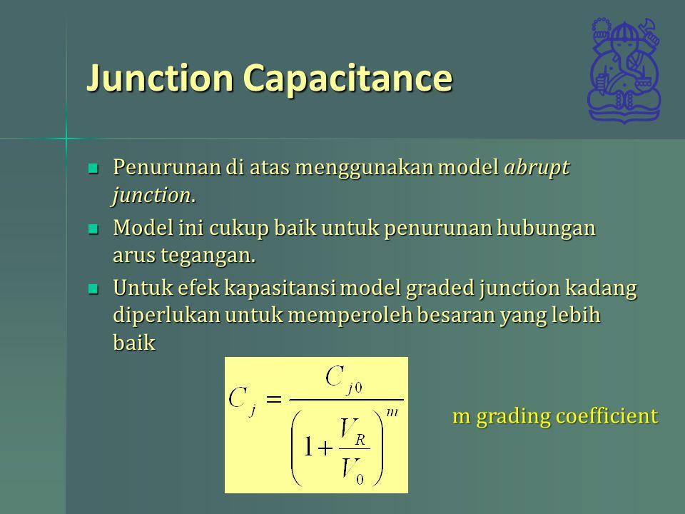 Junction Capacitance Penurunan di atas menggunakan model abrupt junction. Model ini cukup baik untuk penurunan hubungan arus tegangan.