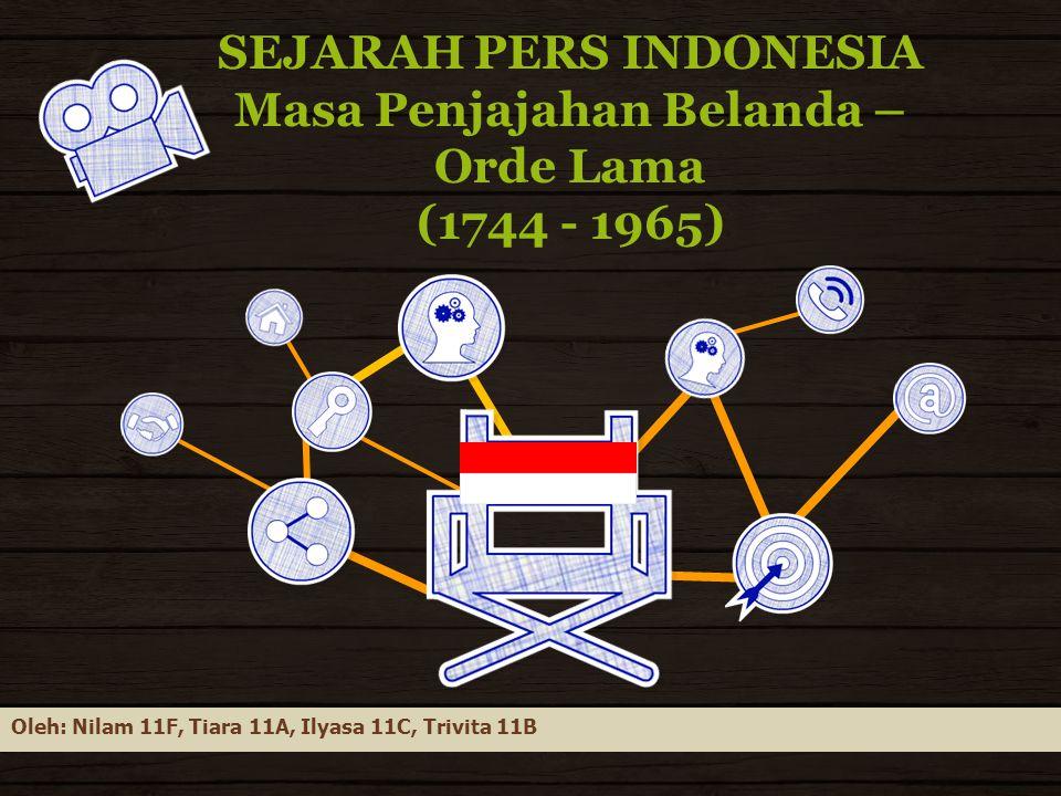 SEJARAH PERS INDONESIA Masa Penjajahan Belanda – Orde Lama (1744 - 1965)