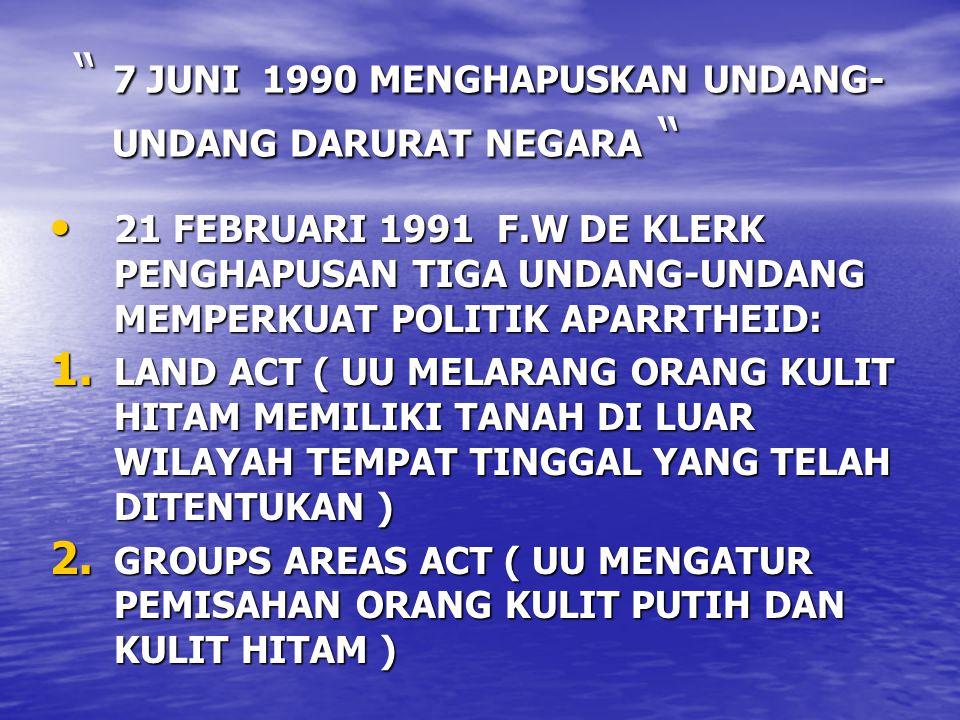 7 JUNI 1990 MENGHAPUSKAN UNDANG- UNDANG DARURAT NEGARA