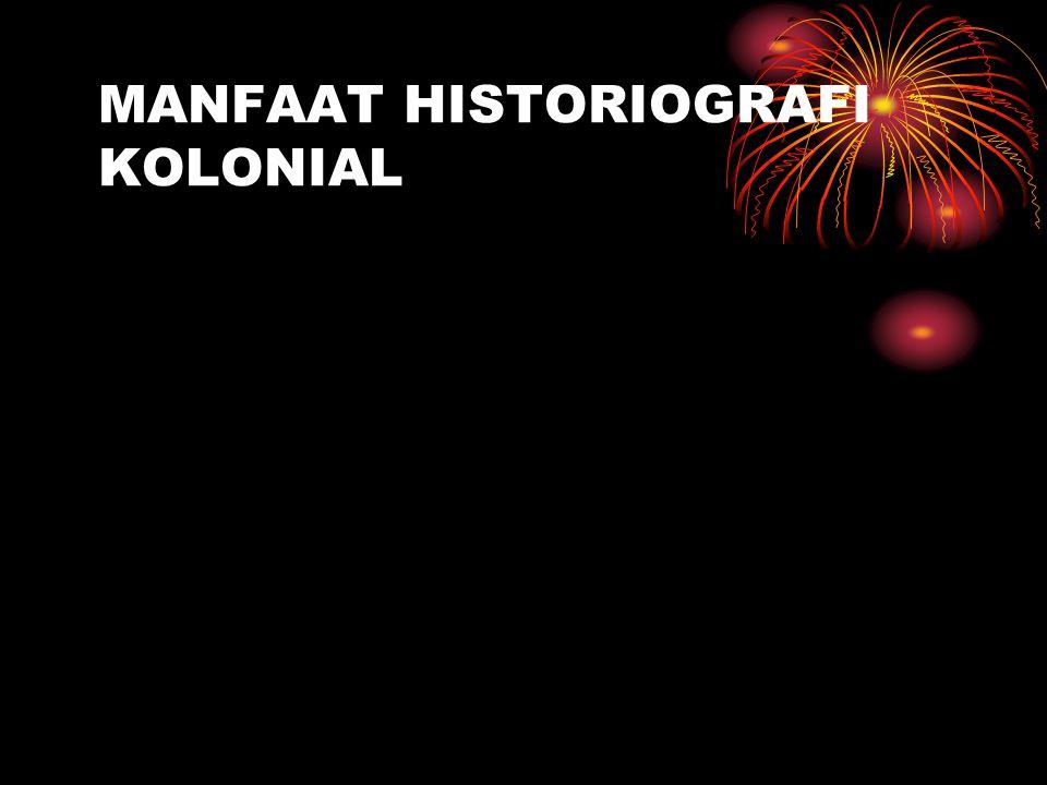 MANFAAT HISTORIOGRAFI KOLONIAL