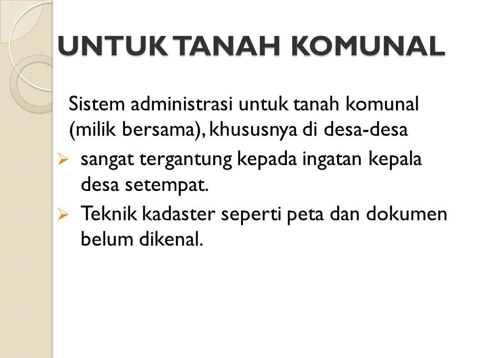 UNTUK TANAH KOMUNAL Sistem administrasi untuk tanah komunal (milik bersama), khususnya di desa-desa.
