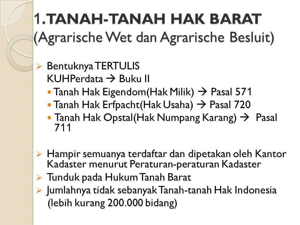 1. TANAH-TANAH HAK BARAT (Agrarische Wet dan Agrarische Besluit)