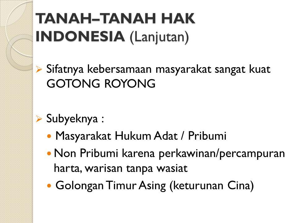 TANAH–TANAH HAK INDONESIA (Lanjutan)