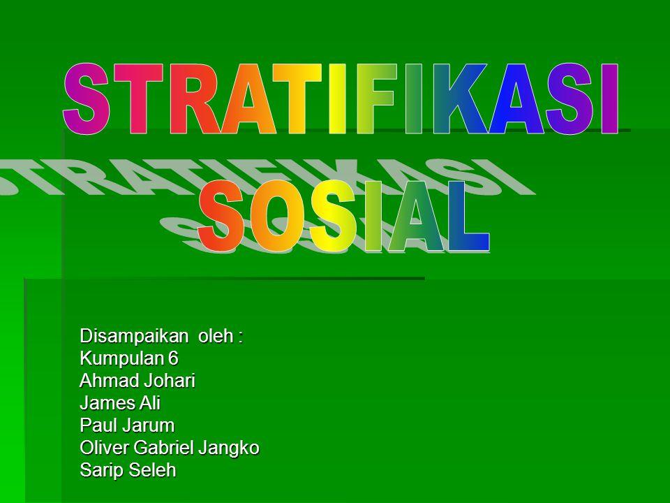 STRATIFIKASI SOSIAL Disampaikan oleh : Kumpulan 6 Ahmad Johari