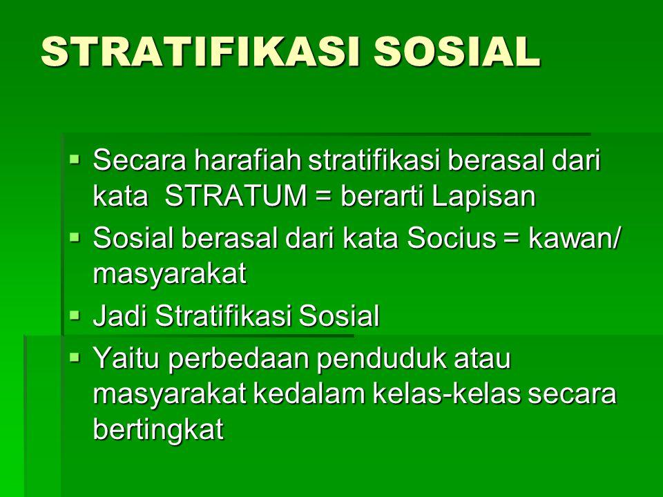 STRATIFIKASI SOSIAL Secara harafiah stratifikasi berasal dari kata STRATUM = berarti Lapisan. Sosial berasal dari kata Socius = kawan/ masyarakat.