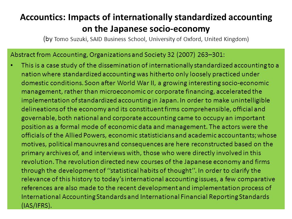 Accountics: Impacts of internationally standardized accounting on the Japanese socio-economy (by Tomo Suzuki, SAID Business School, University of Oxford, United Kingdom)