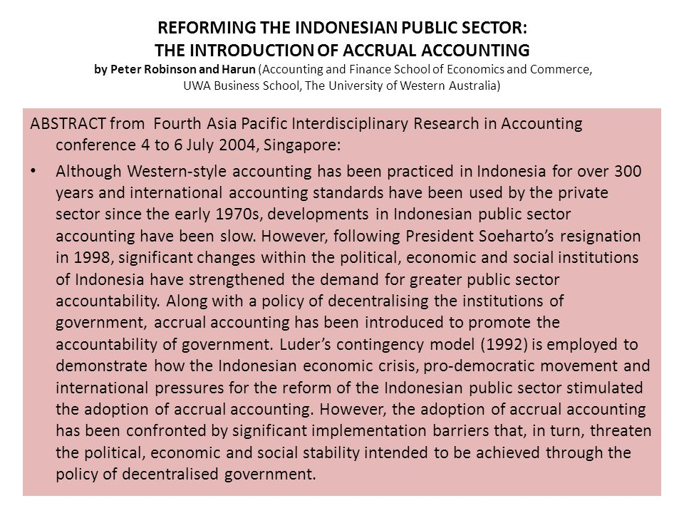 REFORMING THE INDONESIAN PUBLIC SECTOR: THE INTRODUCTION OF ACCRUAL ACCOUNTING by Peter Robinson and Harun (Accounting and Finance School of Economics and Commerce, UWA Business School, The University of Western Australia)