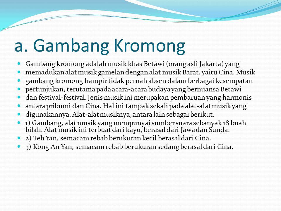a. Gambang Kromong Gambang kromong adalah musik khas Betawi (orang asli Jakarta) yang.