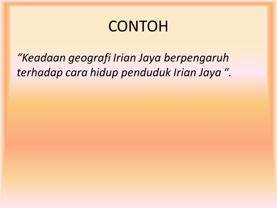 CONTOH Keadaan geografi Irian Jaya berpengaruh terhadap cara hidup penduduk Irian Jaya .