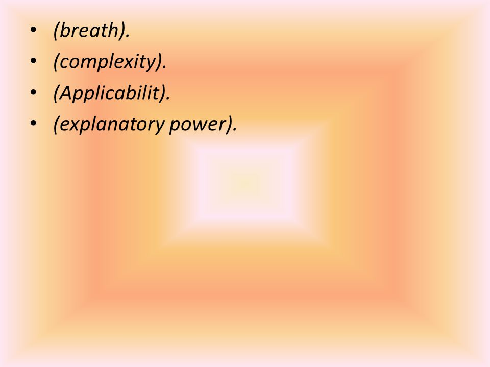 (breath). (complexity). (Applicabilit). (explanatory power).